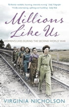 Millions Like Us: Women's Lives in the Second World War by Virginia Nicholson