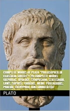"""Complete Works of Plato """"Philosopher in Classical Greece""""! 29 Complete Works (Republic, Apology, Symposium, Statesman, Laws, Sophist, Gorgias, Meno, P by Plato"""