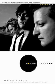 Nobody Likes You: Inside the Turbulent Life, Times, and Music of Green Day