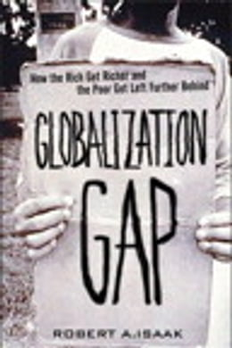 Book The Globalization Gap: How the Rich Get Richer and the Poor Get Left Further Behind by Robert A. Isaak