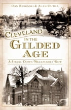 Cleveland in the Gilded Age: A Stroll Down Millionaires' Row by Dan Ruminski