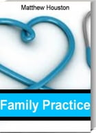 Family Practice: The Best Guide for Building a Patient Base In Family Practice, Choosing a Family Practice Facility,  by Matthew Houston
