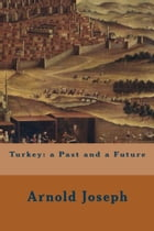 Turkey: a Past and a Future by Arnold Joseph
