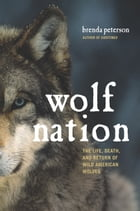 Wolf Nation: The Life, Death, and Return of Wild American Wolves by Brenda Peterson