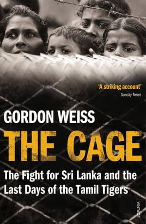 The Cage The fight for Sri Lanka & the Last Days of the Tamil Tigers