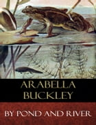By Pond and River: Illustrated by Arabella Buckley
