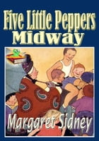 Five Little Peppers Midway: Popular Children Novel: The Five Little Peppers series (With Audiobook Link) by Margaret Sidney