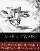 A Connecticut Yankee In King Arthur's Court: Illustrated by Mark Twain