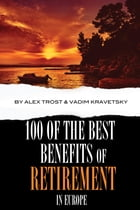 100 of the Best Benefits of Retirement In Europe by alex trostanetskiy