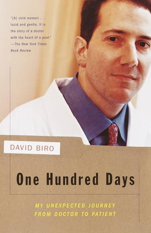 One Hundred Days My Unexpected Journey from Doctor to Patient
