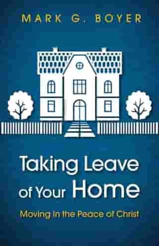 Taking Leave of Your Home: Moving in the Peace of Christ