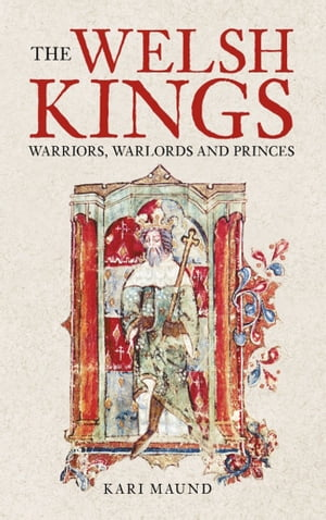 Welsh Kings: Warriors, Warlords, and Princes