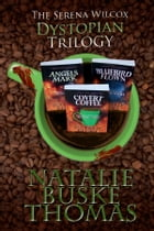The Serena Wilcox Dystopian Trilogy: Books 1, 2 and 3 by Natalie Buske Thomas
