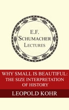 Why Small is Beautiful: The Size Interpretation of History by Leopold Kohr