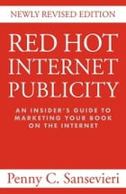 Red Hot Internet Publicity: An Insider's Guide to Promoting Your Book on the Internet by Penny Sansevieri