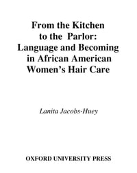 From the Kitchen to the Parlor: Language and Becoming in African American Women's Hair Care