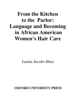 Book From the Kitchen to the Parlor: Language and Becoming in African American Women's Hair Care by Lanita Jacobs-Huey