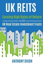 UK REITs: Earning High Rates of Return with UK Real Estate Investment Trusts