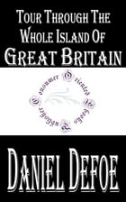 Tour Through The Whole Island of Great Britain (Annotated) by Daniel Defoe