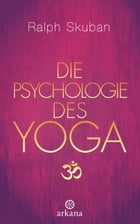 Die Psychologie des Yoga by Ralph Skuban