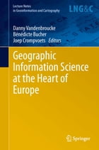 Geographic Information Science at the Heart of Europe by Bénédicte Bucher