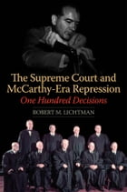 The Supreme Court and McCarthy-Era Repression: One Hundred Decisions by Robert M. Lichtman