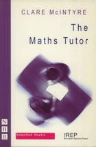 The Maths Tutor (NHB Modern Plays) by Clare McIntyre