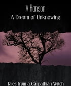 A Dream of Unknowing: Tales from a Carpathian Witch by A Hanson