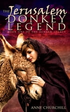 The Jerusalem Donkey Legend, Book One of the Achsah Legacy by Anne Churchill