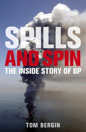 Spills and Spin The Inside Story of BP