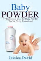Baby Powder: 17 Impressive Uses for Baby Powder You've Never Considered by Jessica David