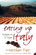 Eating Up Italy: Voyages on a Vespa by Matthew Fort