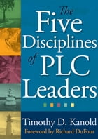 Five Disciplines of PLC Leaders, The by Timothy D. Kanold