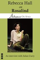 Rebecca Hall on Rosalind (Shakespeare on Stage) by Rebecca Hall