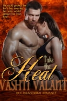 Take The Heat: A Hot Paranormal Romance by Vashti Valant