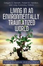 Living in an Environmentally Traumatized World: Healing Ourselves and Our Planet by Darlyne G. Nemeth