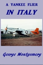 A Yankee Flier in Italy by George Montgomery
