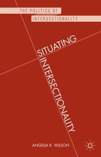 Situating Intersectionality: Politics, Policy, and Power