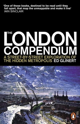 Book The London Compendium: A street-by-street exploration of the hidden metropolis by Ed Glinert