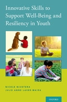 Innovative Skills to Support Well-Being and Resiliency in Youth by Nicole Nicotera