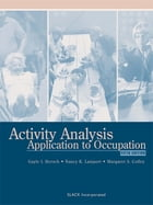 Activity Analysis: Application to Occupation, Fifth Edition by Gayle Hersch