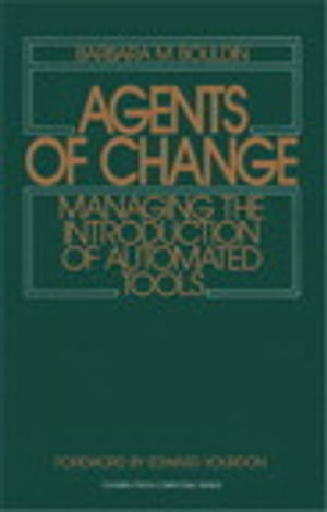Agents of Change Managing the Introduction of Automated Tools