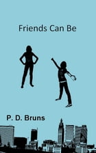 Friends Can Be by P.D. Bruns