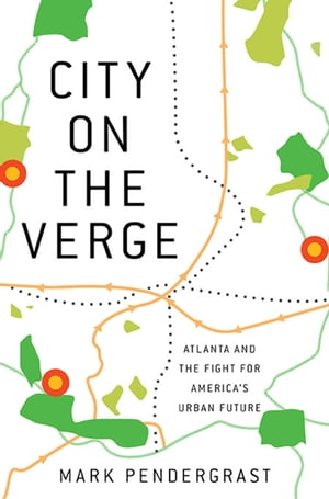 City on the Verge Atlanta and the Fight for America's Urban Future