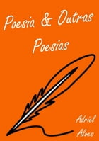 Poesia & Outras Poesias by Adriel Alves