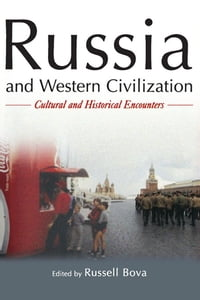 Russia and Western Civilization: Cutural and Historical Encounters: Cutural and Historical…