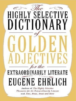 Book The Highly Selective Dictionary of Golden Adjectives: For the Extraordinarily Literate by Eugene Ehrlich