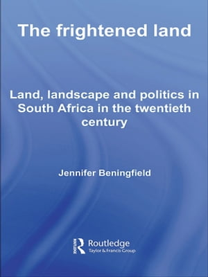 The Frightened Land Land,  Landscape and Politics in South Africa in the Twentieth Century