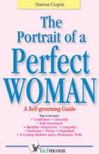 The Portrait of a Perfect Woman: A self grooming guide by Seema Gupta