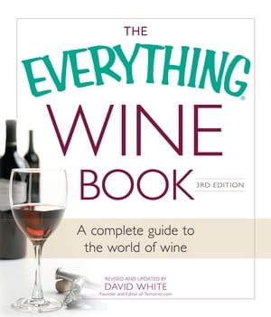 The Everything Wine Book A Complete Guide to the World of Wine